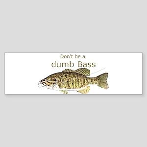 Don't be a Dumb Bass Funny Fish Quote Bumper Stick