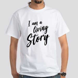 I Am A Living Story T-Shirt
