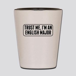 Trust Me Im An English Major Shot Glass