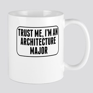 Trust Me Im An Architecture Major Mugs