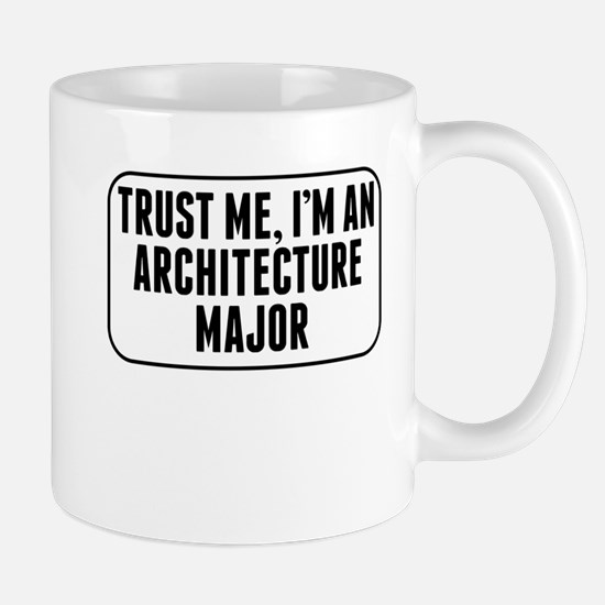 Trust Me Im An Architecture Major Mugs