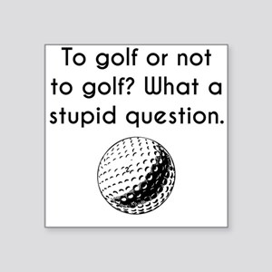 To Golf Or Not To Golf Sticker