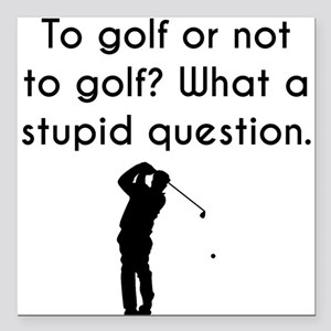 """To Golf Or Not To Golf Square Car Magnet 3"""" x 3"""""""