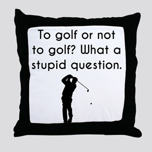 To Golf Or Not To Golf Throw Pillow