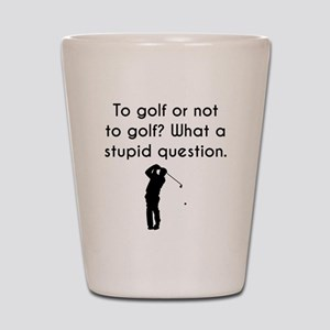To Golf Or Not To Golf Shot Glass