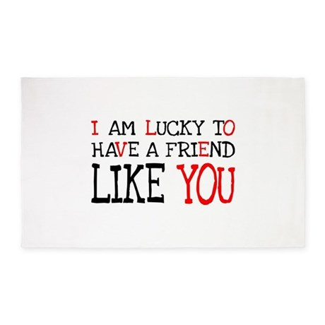I Am Lucky To Have A Friend Like You Area Rug By Theworldgonecrazy