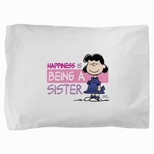 Happiness is being a Sister Pillow Sham