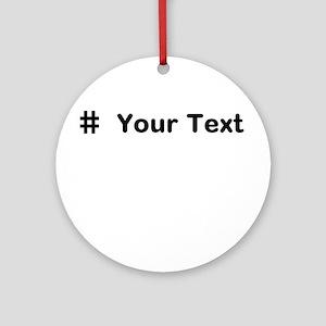 Completely Custom! Ornament (Round)