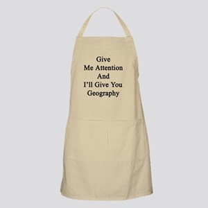 Give Me Attention And I'll Give You Geograph Apron