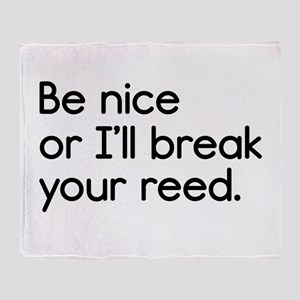 Be Nice, or I'll Break Your Reed Throw Blanket