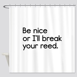 Be Nice, or I'll Break Your Reed Shower Curtain