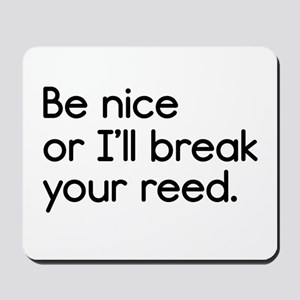 Be Nice, or I'll Break Your Reed Mousepad