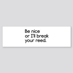 Be Nice, or I'll Break Your Reed Bumper Sticker