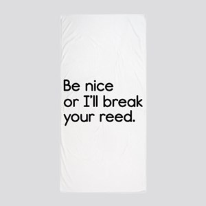 Be Nice, or I'll Break Your Reed Beach Towel