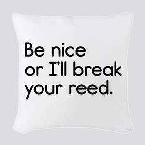 Be Nice, or I'll Break Your Re Woven Throw Pillow
