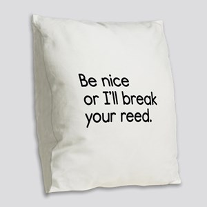 Be Nice, or I'll Break Your Re Burlap Throw Pillow