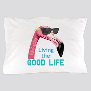 Living The Good Life Pillow Case