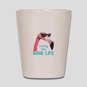 Living The Good Life Shot Glass