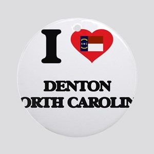 I love Denton North Carolina Ornament (Round)
