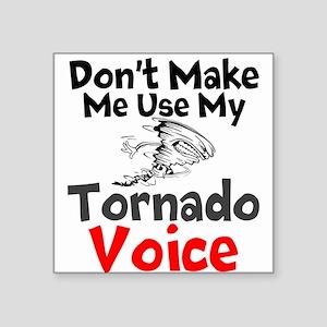 Dont make me use my Tornado Voice Sticker