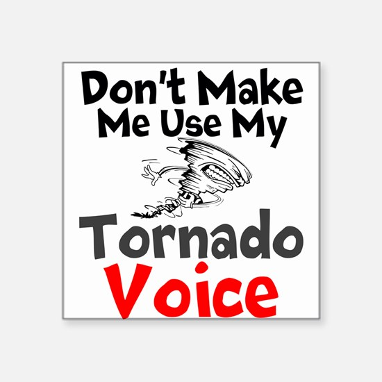 Dont make me use my Tornado Voice Sticker