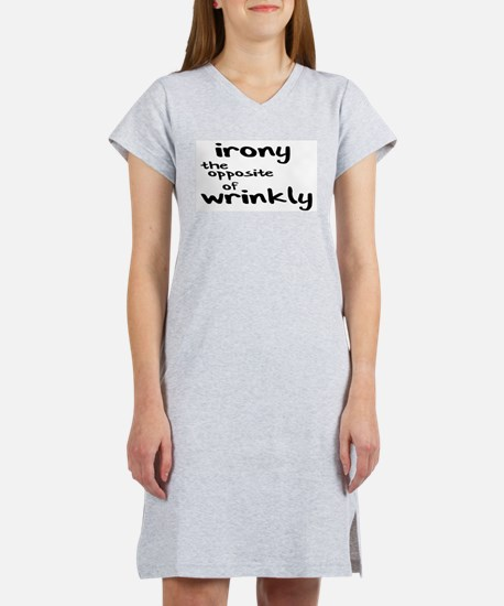 IRONY THE OPPOSITE OF WRINKLY Women's Nightshirt