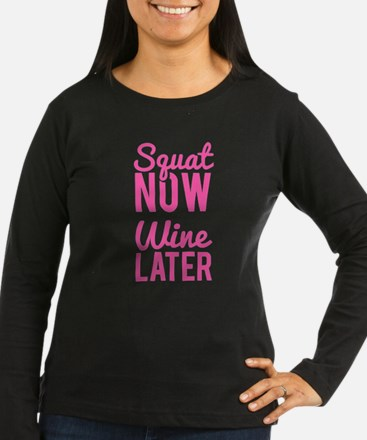 Squat Now Wine Later Long Sleeve T-Shirt