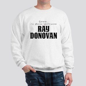 Shhh... I'm Binge Watching Ray Donovan Sweatshirt