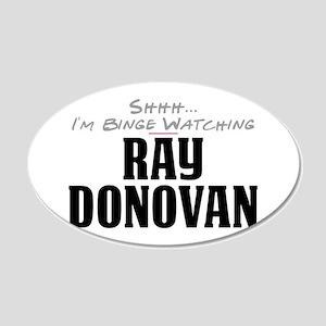 Shhh... I'm Binge Watching Ray Donovan 22x14 Oval