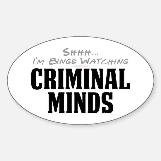 Shhh... I'm Binge Watching Criminal Minds Oval Sti
