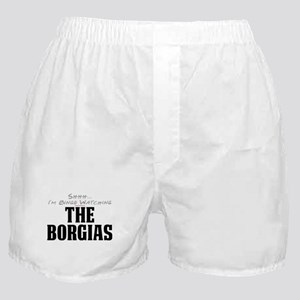 Shhh... I'm Binge Watching The Borgias Boxer Short