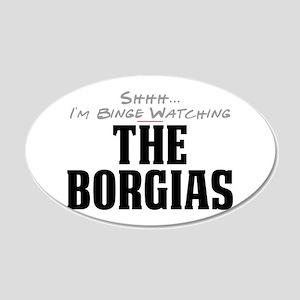 Shhh... I'm Binge Watching The Borgias 22x14 Oval