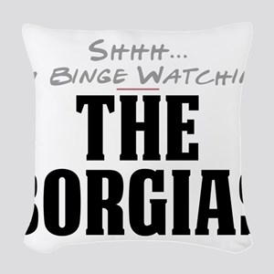 Shhh... I'm Binge Watching The Borgias Woven Throw