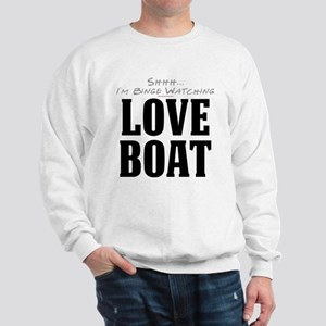 Shhh... I'm Binge Watching Love Boat Sweatshirt