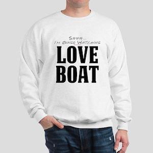 Shhh... I'm Binge Watching Love Boat Sweatshirt