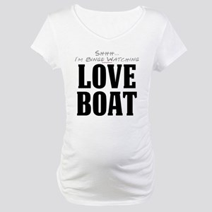 Shhh... I'm Binge Watching Love Boat Maternity T-S