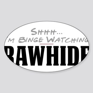 Shhh... I'm Binge Watching Rawhide Oval Sticker