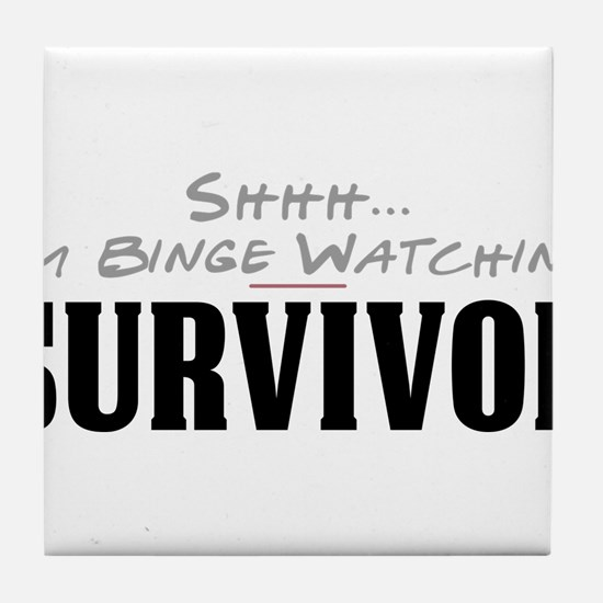 Shhh... I'm Binge Watching Survivor Tile Coaster