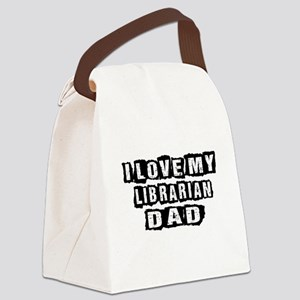 I Love My Librarian Dad Canvas Lunch Bag