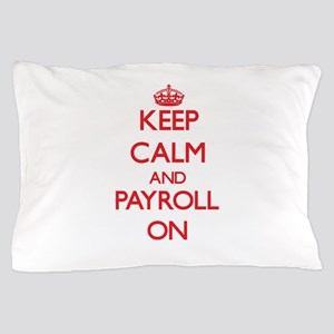 Keep Calm and Payroll ON Pillow Case