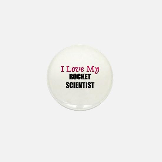 I Love My ROCKET SCIENTIST Mini Button