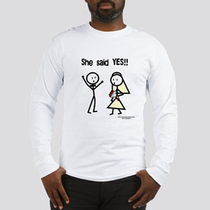 She Said Yes! Long Sleeve T-Shirt