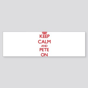 Keep Calm and Pete ON Bumper Sticker