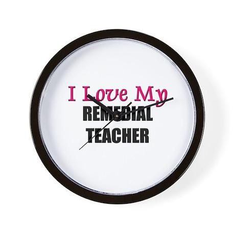I Love My REMEDIAL TEACHER Wall Clock
