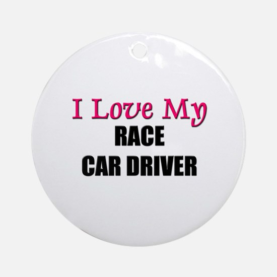 I Love My RACE CAR DRIVER Ornament (Round)