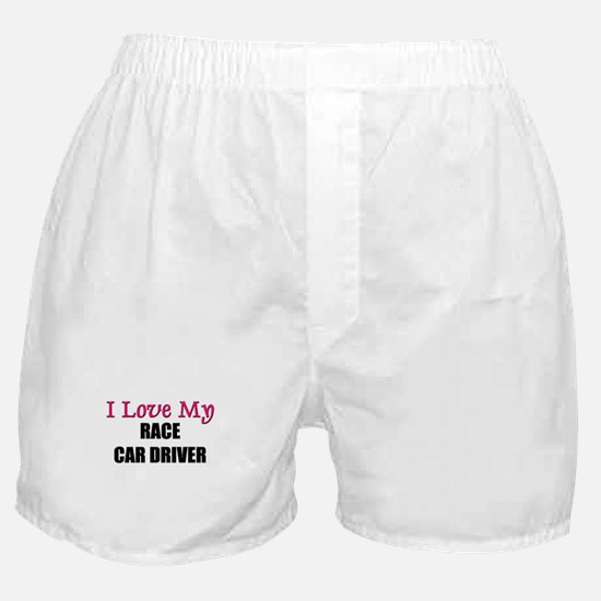 I Love My RACE CAR DRIVER Boxer Shorts