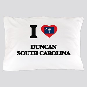 I love Duncan South Carolina Pillow Case