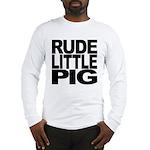 Rude Little Pig Long Sleeve T-Shirt