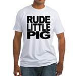 Rude Little Pig Fitted T-Shirt