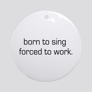 Born To Sing Ornament (Round)